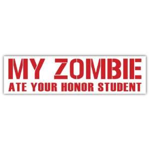 My Zombie Ate Your Honor Student Funny Car Bumper Sticker Decal 8 X 2